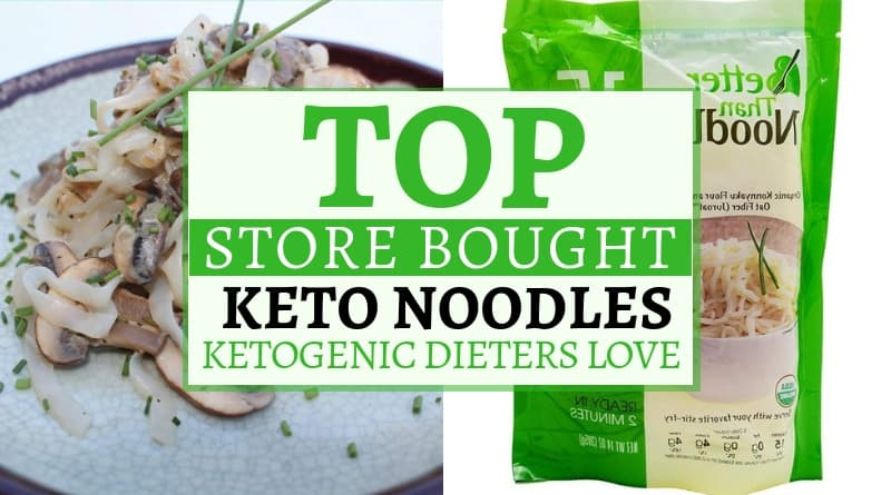 Top Store Bought Keto Noodles Ketogenic Dieters Love